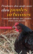 produire des œufs avec des poules urbaines : comment élever des poules dans son jardin (ebook)-9781507129791
