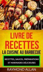 livre de recettes: la cuisine au barbecue: recettes, sauces, préparations et marinades délicieuses (ebook) 9781507190791
