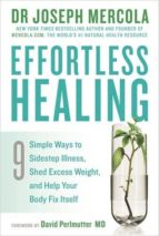 effortless healing: 9 simple ways to sidestep illness, shed excess weight and help your body fix itself joseph mercola 9781781805091