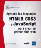 aprenda los lenguajes html5, css3 y javascript para crear su prim er sitio web denis matarazzo 9782746096691