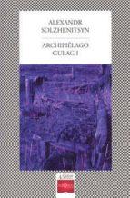 archipielago gulag 1 aleksandr isaevich solzhenitsyn 9786074215991