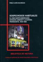 sospechosos habituales. el cine norteamericano, estados unidos y la españa franquista, 1939-1960. (ebook)-pablo leon aguinaga-9788400091040