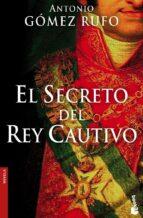 el secreto del rey cautivo (premio fernando lara 2005)-antonio gomez rufo-9788408068891
