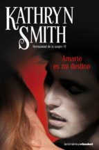 amarte es mi destino kathryn smith 9788408099291