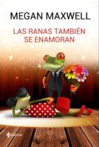 las ranas también se enamoran (ebook)-megan maxwell-9788408163091