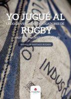 yo jugue al lado de verdaderos jugadores de rugby rafael de santiago ruzafa 9788413040691