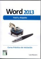 word 2013 facil y rapido: curso practico de iniciacion luis navarro 9788415033691
