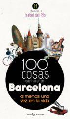 100 cosas que hacer en barcelona isabel del rio 9788415088691