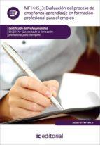 (i.b.d.) evaluación del proceso de enseñanza aprendizaje en formacion profesional para el empleo mf1445_3 9788415730491