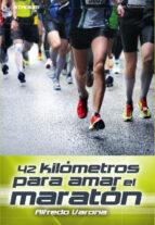 42 kilómetros para amar el maratón alfredo varona 9788416012091