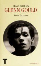 vida y arte de glenn gould kevin bazzana 9788416354191