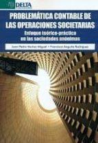 problematica contable de las operaciones societarias: enfoque teorico practico en las sociedades anonimas juan pedro muñoz miguel 9788416383191