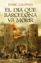 el dia que barcelona va morir (catalan)-enric calpena-9788416930791