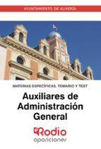 AUXILIARES ADMINISTRATIVOS DEL AYUNTAMIENTO DE ALMERIA: MATERIAS ESPECIFICAS: TEMARIO Y TEST