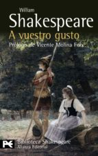 a vuestro gusto (prologo de vicente molina foix) (biblioteca shak espeare)-william shakespeare-9788420650791