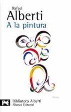 a la pintura: poema del color y la linea 1945-1976-rafael alberti-9788420656991