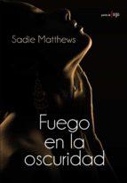 fuego en la oscuridad sadie matthews 9788420682891