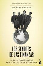 los señores de las finanzas: los cuatro hombres que arruinaron el mundo-liaquat ahamed-9788423412891