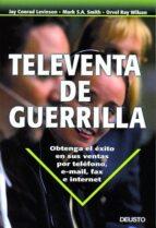 televenta de guerrilla: obtenga el exito en sus ventas por telefo no, e-mail, faz e internet-9788423422791