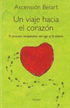 un viaje hacia el corazon: el proceso terapeutico del ego al si m ismo ascension belart 9788425426391