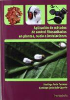 aplicacion de metodos de control fitosanitarios en plantas, suelo s e instalaciones santiago soria carreras santiago soria ruiz ogarrio 9788428333191