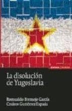 la disolucion de yugoslavia romualdo bermejo garcia 9788431324391
