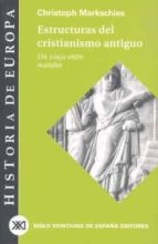 estructuras del cristianismo antiguo: un viaje entre mundos-christoph markschies-9788432310591