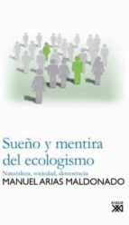 sueño y mentira del ecologismo: naturaleza, sociedad, democracia manuel arias maldonado 9788432313691