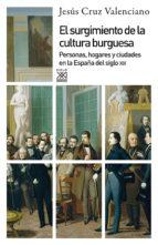 el surgimiento de la cultura burguesa: personas, hogares y ciudades en la españa del siglo xix jesus cruz valenciano 9788432316791