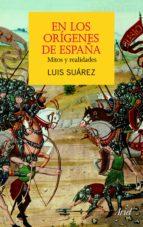 en los origenes de españa: mitos y realidades-luis suarez-9788434413191