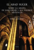 el abad suger: sobre la abadia de saint denis y sus tesoros artis ticos erwin panofsky 9788437621791