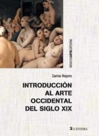 introduccion al arte occidental del siglo xix carlos reyero 9788437633091