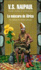 la mascara de africa: un viaje por las creencias africanas v.s. naipaul 9788439723691