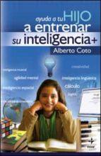ayuda a tu hijo a entrenar su inteligencia alberto coto 9788441420991