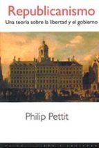 republicanismo: una teoria sobre la libertad y el gobierno philip pettit 9788449306891