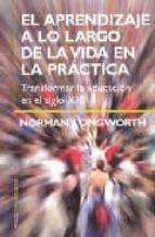 el aprendizaje a lo largo de la vida en la practica: transformar la educacion en el siglo xxi norman longworth 9788449316791