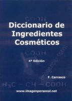 diccionario de ingredientes cosmeticos (4ª ed.)-francisco jose carrasco otero-9788461349791