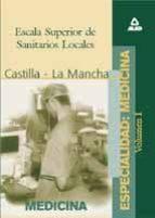 ESCALA SUPERIOR DE SANITARIOS LOCALES, ESPECIALIDAD: MEDICINA DE LA COMUNIDAD AUTONOMA DE CASTILLA-LA MANCHA (T. 1)