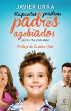 respuestas prácticas para padres agobiados (ebook) javier urra 9788467028591