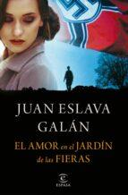 el amor en el jardín de las fieras juan eslava galan 9788467048391