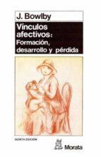 los vinculos afectivos: formacion, desarrollo y perdida (5ª ed.)-john bowlby-9788471123091