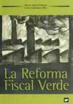 la reforma fiscal verde: teoria y practica de los impuestos ambie ntales alberto gago rodriguez xavier labandeira villot 9788471148391