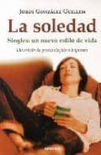 la soledad. singles: un nuevo estilo de vida-jordi gonzalez guillen-9788475778891