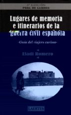 lugares de memoria e itinerarios de la guerra civil española-eladi romero garcia-9788475846491