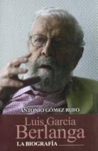 luis garcia berlanga. la biografia-antonio gomez rufo-9788477845591