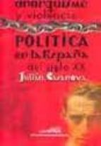 anarquismo y violencia. politica en la españa del siglo xx-julian casanova-9788478208791