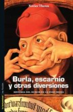 El libro de Burla, escarnio y otras diversiones: historia del humor en la eda d media autor XAVIER THEROS EPUB!
