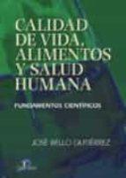 calidad de vida, alimentos y salud humana: fundamentos cientifico s jose bello gutierrez 9788479786991