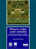 dinero color azul cobalto: el negocio americano de la ceramica de la provincia de castellon en el siglo xix joan feliu franch 9788480215091