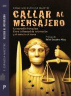 callar al mensajero: la represion franquista entre la libertad de informacion y el derecho al honor-francisco espinosa maestre-9788483078891